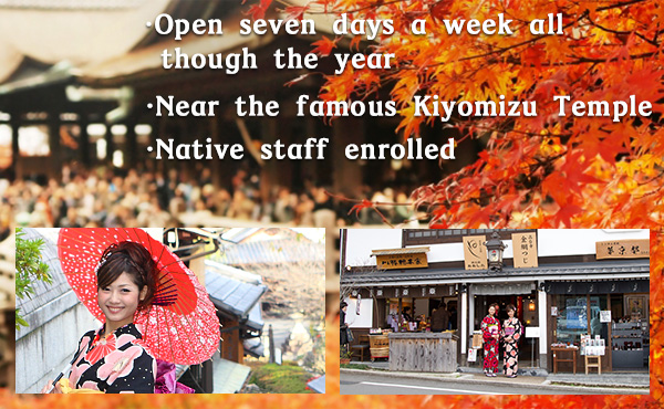 Open seven days a week all though the year Near the famous Kiyomizu Temple Native staff enrolled